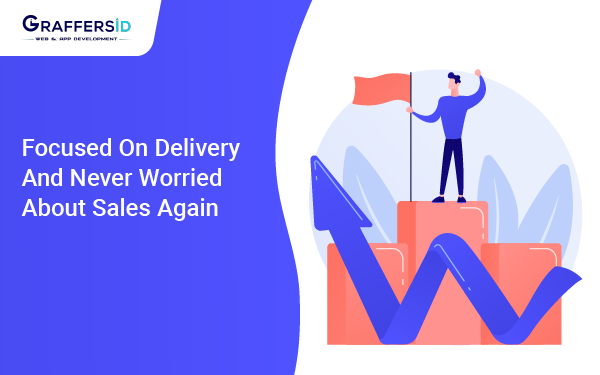 Focused on delivery and never worried about sales again