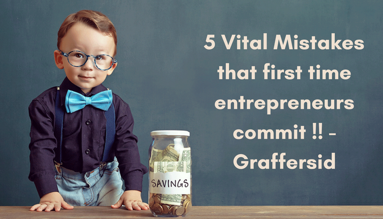 5 most vital mistakes the First-time Entrepreneurs commit