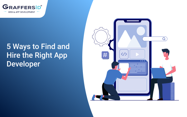 5 Ways to Find and Hire the Right App Developer