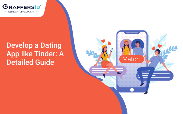 Develop a Dating App like Tinder: A Detailed Guide