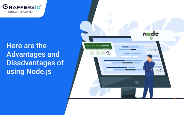 Here are the Advantages and Disadvantages of using Node.js