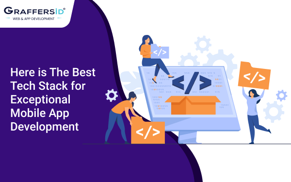 Here is The Best Tech Stack for Exceptional Mobile App Development
