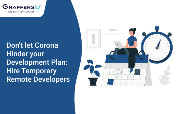 Don't let Corona Hinder your Development Plan: Hire Temporary Remote Developers
