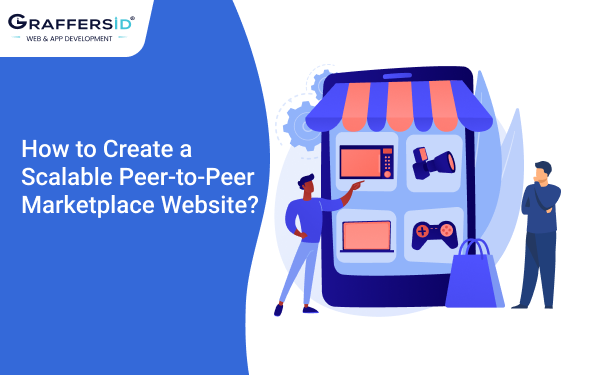 How tp Create a scalable Peer to Peer Marketplace website