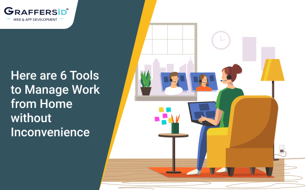 Here are 6 Tools to Manage Work from Home without Inconvenience