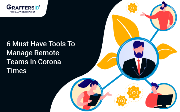 6 Must Have Tools to Manage Remote Teams in Corona-Times