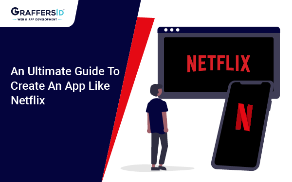 An Ultimate Guide to Create an App like Netflix
