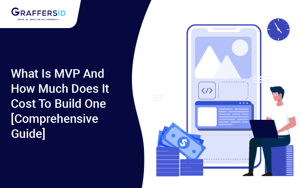 What is MVP and How Much Does it Cost to Build One [Comprehensive Guide]