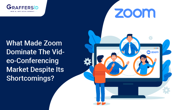 What Made Zoom Dominate the Video-Conferencing Market Despite its Shortcomings