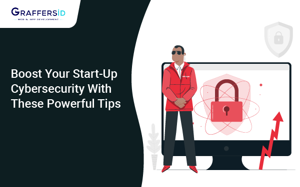 Tips to Boost Your Start-Up Cybersecurity