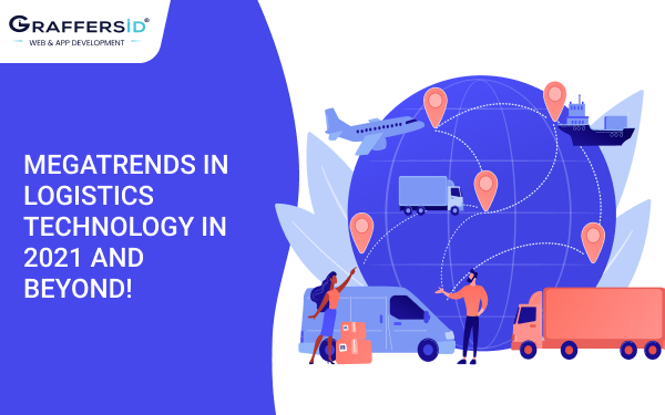 Megatrends in Logistics Technology in 2021 and Beyond!