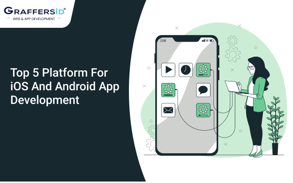 Top 5 Platform for iOS And Android App Development Platform in 2021
